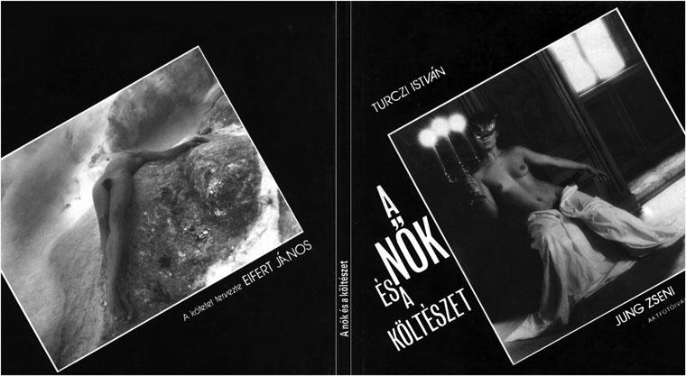Turczi István: A Nők és a Költészet, Jung Zseni aktfotóival. A kötetet tervezte: Eifert János