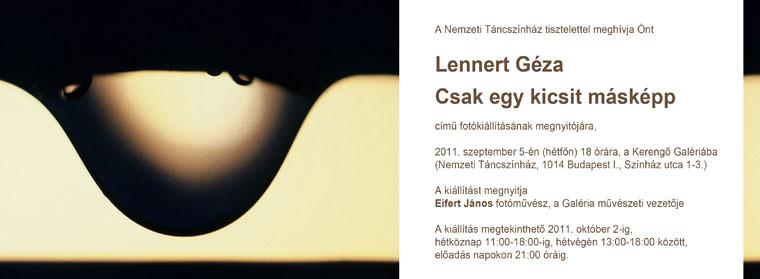 A láttatás művészete: Csak egy kicsit másképp. Lennert Géza fotográfiái a Kerengő Galériában / Just a little bit differently. Photographies of Géza Lennert in Kerengő Gallery - Budapest, 2011. szeptember 5 – október 2.