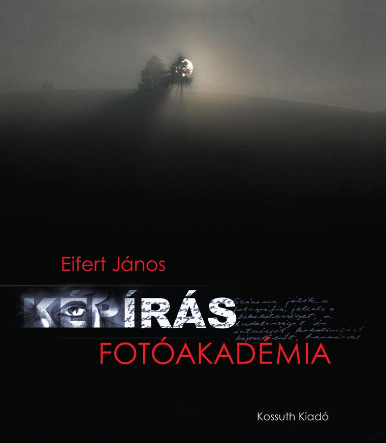 Eifert János: KÉPÍRÁS - FOTÓAKADÉMIA  (Kossuth Kiadó)